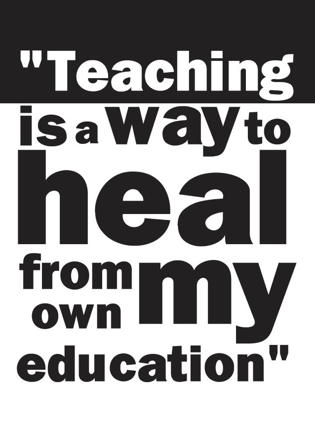 Graphic text reads, Teaching is a way to heal from my own education